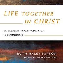 Life Together in Christ: Experiencing Transformation in Community (       UNABRIDGED) by Ruth Haley Barton Narrated by Carol Hendrickson