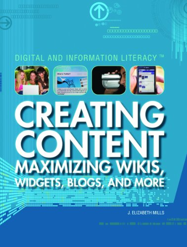 Creating Content: Maximizing Wikis, Widgets, Blogs, and More (Digital & Information Literacy)