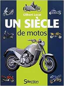Un siècle de motos: Gilbert Lecat: 9782709825481: Amazon.com: Books