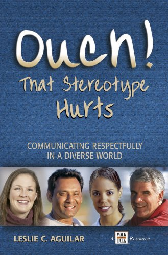 Ouch! That Stereotype Hurts... Communicating Respectfully in a Diverse World