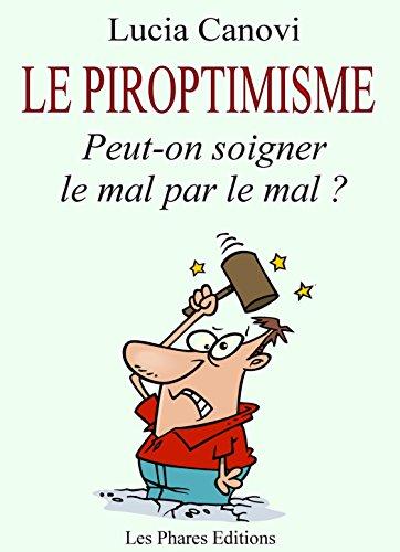 Couverture du livre Le Piroptimisme: Peut-on soigner le mal par le mal ?