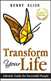 Transform Your Life: Lifestyle Guide for Successful People! (Personal Transformation) (Lifestyle, Personal Transformation, Successful People, Success)