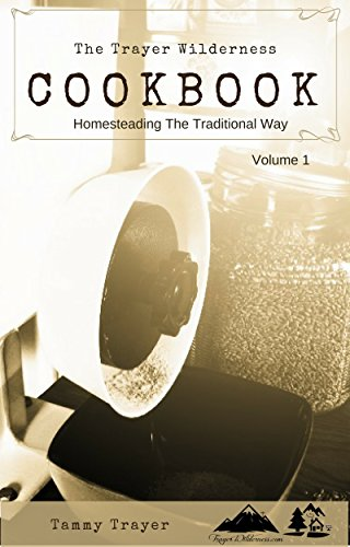 The Trayer Wilderness Cookbook (Homesteading The Traditional Way 1) by Tammy Trayer