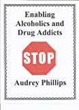 ENABLING ALCOHOLICS AND DRUG ADDICTS: STOP