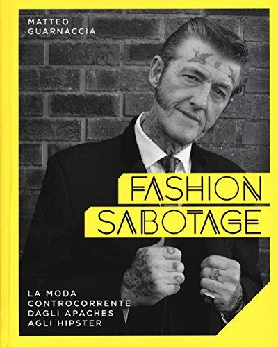 Fashion sabotage. La moda controcorrente, dagli apaches agli hipster. Ediz. illustrata