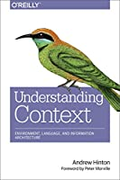 Understanding Context: Environment, Language, and Information Architecture Front Cover
