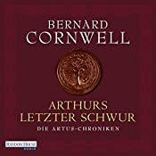 Arthurs letzter Schwur (Die Artus-Chroniken 3) | Bernard Cornwell