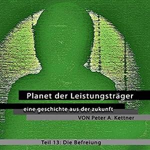 Die Befreiung (Planet der Leistungsträger 13 ) Hörbuch