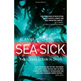 Sea Sick: The Global Ocean in Crisisby Alanna Mitchell