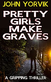 Pretty Girls Make Graves: A Gripping Crime Thriller by JOHN YORVIK ebook deal