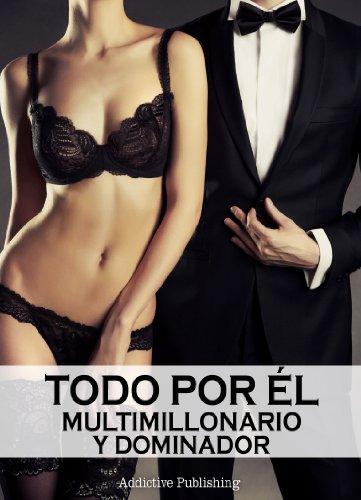 Todo por él (Multimillonario y dominador) - volumen 3