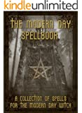 The Modern Day Spellbook: A Collection of Spells for the Modern Day Witch