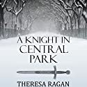 A Knight in Central Park (       UNABRIDGED) by Theresa Ragan Narrated by Sarah Wilds