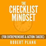 The Checklist Mindset for Entrepreneurs, Employees & Action-Takers: Automate & Scale Your Small Business or 9-5 Job into an Appointment-Based Machine | Robert Plank
