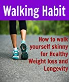 Walking Habit:  How to Walk yourself Skinny for Healthy Weight Loss and Longevity: (Walking for Weight Loss, Walk yourself Skinny)