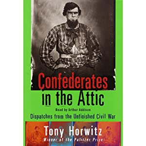 Confederates in the Attic: Dispatches from the Unfinished Civil War | [Tony Horwitz]