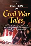 A Treasury of Civil War Tales: Unusual, Interesting Stories of the Turbulent Era When Americans Waged War on Americans (1558537163) by Garrison, Webb