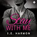Stay with Me Audiobook by S. E. Harmon Narrated by Michael Stellman