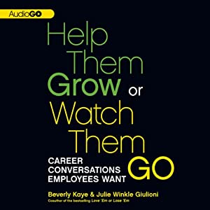 Help Them Grow or Watch Them Go: Career Conversations Employees Want | [Beverly Kaye, Julie Winkle-Giulioni]