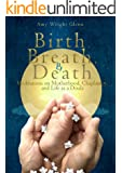Birth, Breath, and Death: Meditations on Motherhood, Chaplaincy, and Life as a Doula (English Edition)