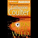 Born to Be Wild Audiobook by Catherine Coulter Narrated by Susanna Burney