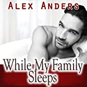 While My Family Sleeps: An M-M-F Ménage | [Alex Anders]