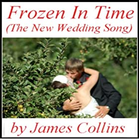 Frozen In Time The New Wedding Song James Collins Amazoncouk MP3 Downloads