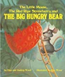 img - for The Little Mouse, The Red Ripe Strawberry, And The Big Hungry Bear (Turtleback School & Library Binding Edition) (Child's Play Library) by Wood, Audrey published by Turtleback (1984) School & Library Binding book / textbook / text book