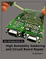 An Introduction to High Reliability Soldering and Circuit Board Repair, 4th Edition