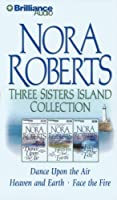 Nora Roberts Three Sisters Island Collection: Dance Upon the Air / Heaven and Earth / Face the Fire
