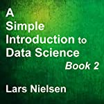A Simple Introduction to Data Science, Book 2: New Street Data Science Basics 2 | Lars Nielsen