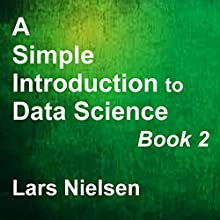 A Simple Introduction to Data Science, Book 2: New Street Data Science Basics 2 (       UNABRIDGED) by Lars Nielsen Narrated by John Eastman