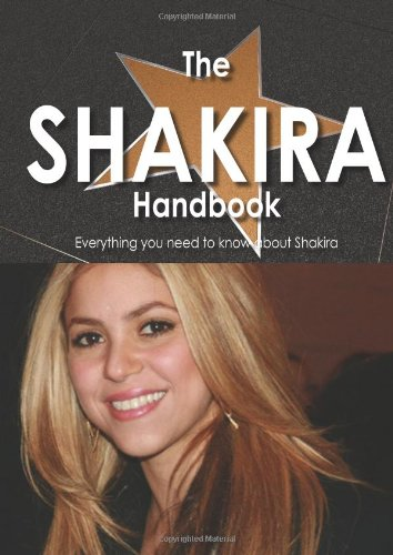 The Shakira Handbook - Everything You Need to Know about Shakira