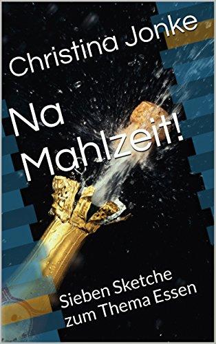 Na Mahlzeit!: Sieben Sketche zum Thema Essen (German Edition) (Restaurants In Na compare prices)