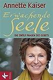 Erwachende Seele: Die zwölf Phasen des Gebets - Unter Mitarbeit von Ursula Richard