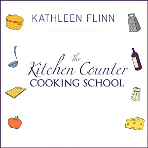 The Kitchen Counter Cooking School - How A Few Simple Lessons Transformed Nine Culinary Novices into Fearless Home Cooks - Kathleen Flinn