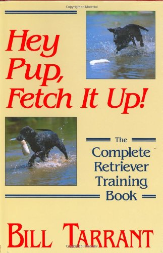 Hey Pup, Fetch It Up!: The Complete Retriever Training Book PDF