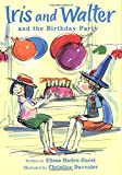 Iris and Walter and the Birthday Party (Green Light Readers Level 3)