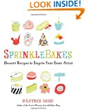 SprinkleBakes: Dessert Recipes to Inspire Your Inner Artist