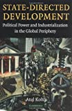 State-Directed Development: Political Power and Industrialization in the Global Periphery (0521545250) by Kohli, Atul