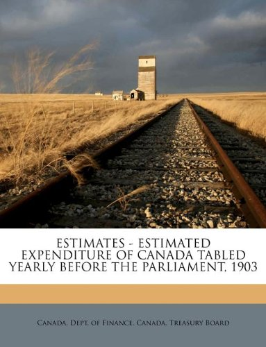 ESTIMATES - ESTIMATED EXPENDITURE OF CANADA TABLED YEARLY BEFORE THE PARLIAMENT, 1903
