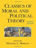 Classics of Moral And Political Theory (0872207765) by Michael L. Morgan