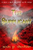 The Supplicant...to place a spy in the councils of the enemy... [Kindle Edition]