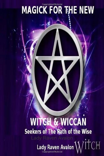 Magick for the new Witch & Wiccan - New Seekers of the Mysteries on the Path of the Wise