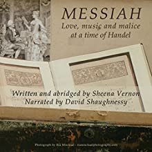 Messiah: Love, Music and Malice at a Time of Handel (       UNABRIDGED) by Sheena Vernon Narrated by David J Shaughnessy