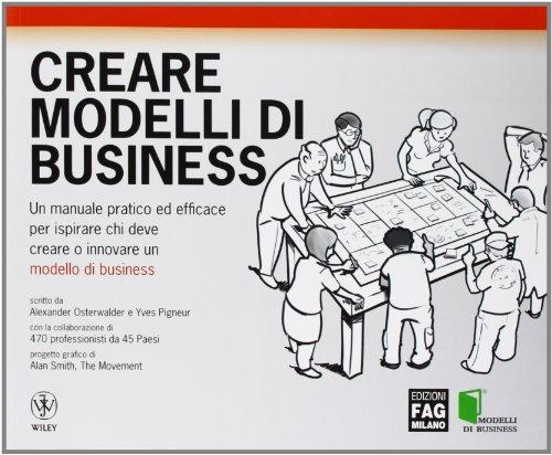 Creare modelli di business Un manuale pratico ed efficace per ispirare chi deve creare o innovare un modello d PDF