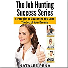 The Job Hunting Success Series - 3 Books in 1: Strategies to Guarantee You Land The Job of Your Dreams Audiobook by Natalee Pena Narrated by Graham Johnson