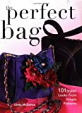img - for The Perfect Bag: 101 Stylish Looks from Simple Patterns by McGehee, Linda (2006) Paperback book / textbook / text book