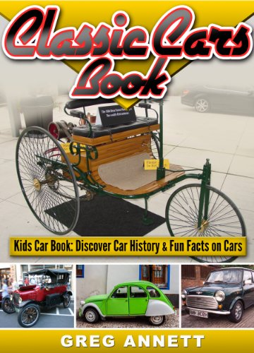 Free Kindle Book : Classic Cars Book! Discover Car History & Fun Facts On First Cars In This Automotive Childrens Book (Car Books For Kids 1)