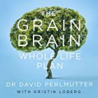 The Grain Brain Whole Life Plan: Boost Brain Performance, Lose Weight, and Achieve Optimal Health Hörbuch von David Perlmutter Gesprochen von: Peter Ganim